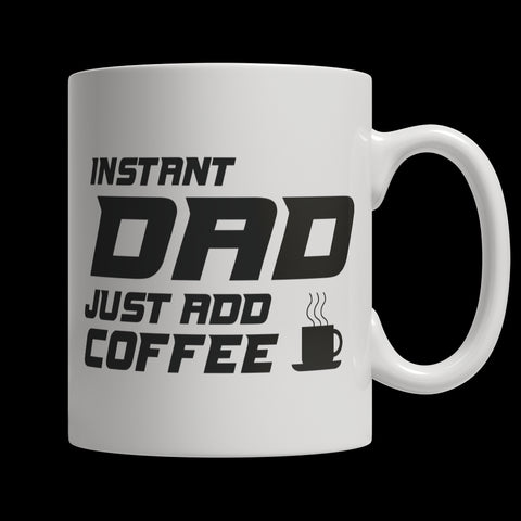 Drinkware - Limited Edition Mug - Instant Dad Just Add Coffee! Male