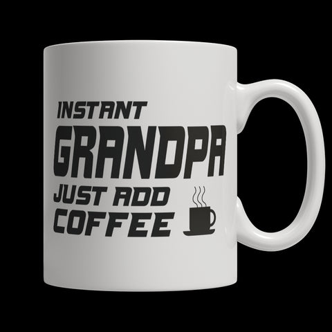Drinkware - Limited Edition Mug - Instant Grandpa Just Add Coffee! Male