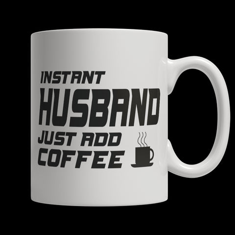 Drinkware - Limited Edition Mug - Instant Husband Just Add Coffee! Male