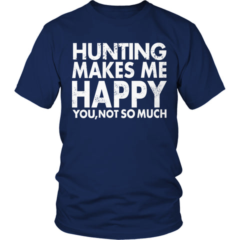 Tees & Sweats - Limited Edition T-shirt Hoodie Tank Top - Hunting Makes Me Happy You, Not So Much