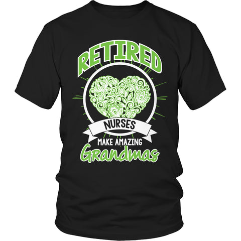 Tees & Sweats - Limited Edition T-shirt Hoodie Tank Top - Retired Nurses Make Amazing Grandmas