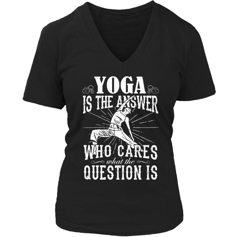 Tees & Sweats - Limited Edition T-shirt Hoodie Tank Top - Yoga Is The Answer Who Care What The Question Is