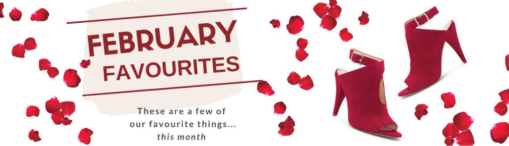Our February Favourites: Soon to Be Yours
