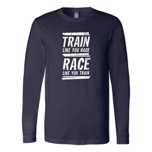 Train Like You Race Long-Sleeved T-Shirt
