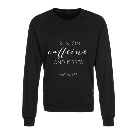 I Run On Caffeine & Kisses