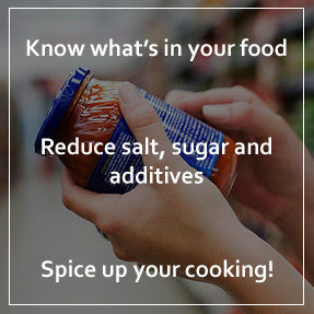 know what's in your food; reduce salt, sugar and additives; spice up your cooking!