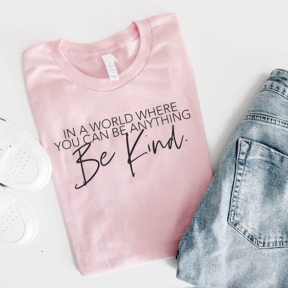 "In a world where you can be anything be kind"" Adult Light Pink Crewneck T-Shirt - Size Small"