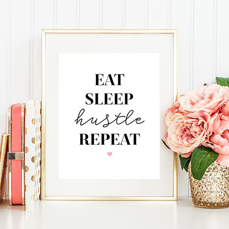 Eat Sleep Hustle Repeat - Motivational Print