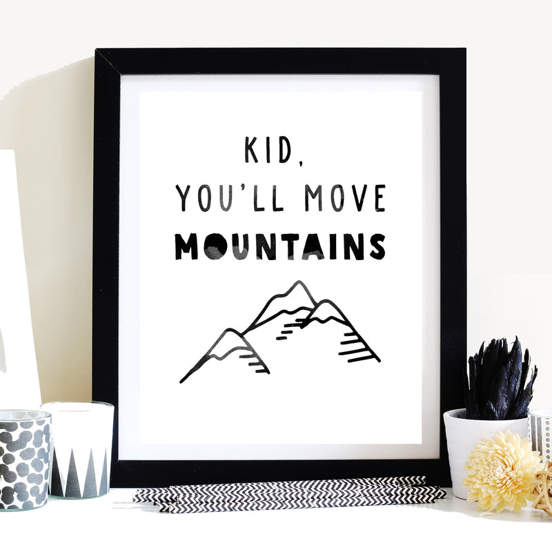 Kid You'll Move Mountains - Print
