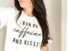"""I Run on Caffeine and Kisses"" Ladies Adult White T-Shirt"