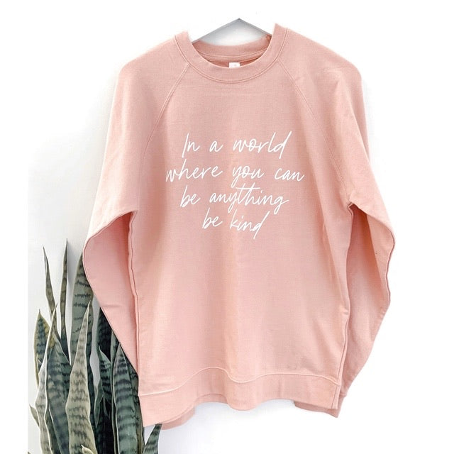 """In a world where you can be anything be kind"" Ladies Peach Crewneck Sweatshirt"