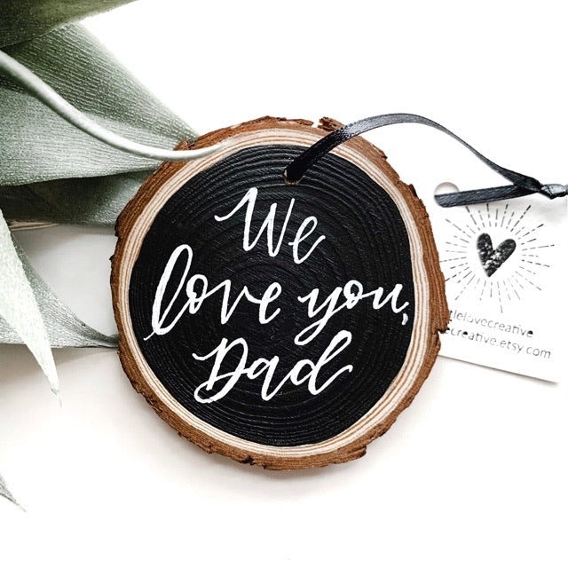 We love you, Dad - Hand Crafted Wood Tree Ornament