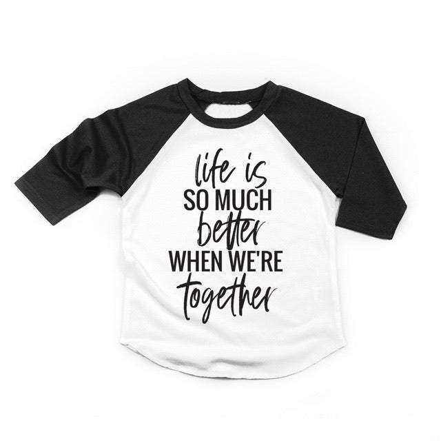 """Life is always better when we're together"" Black White Child Raglan"