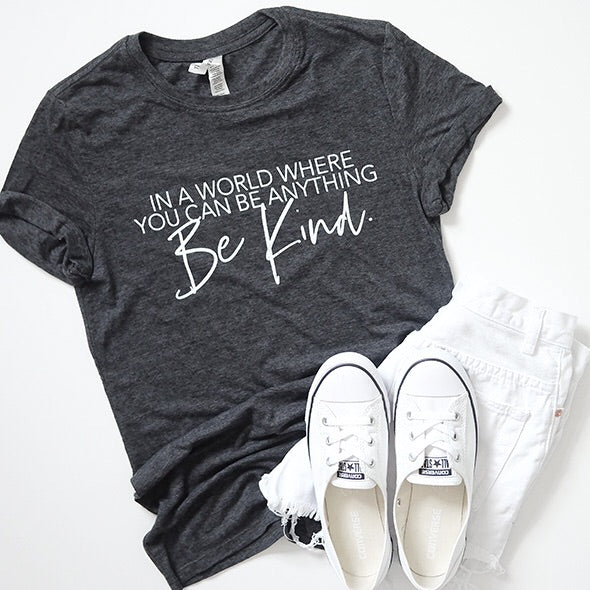"""In a world where you can be anything be kind"" Adult Triblend Charcoal T-Shirt"