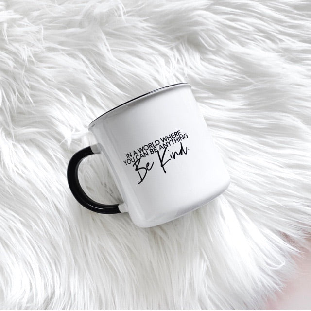 """In a world where you can be anything be kind"" - White Ceramic Mug"