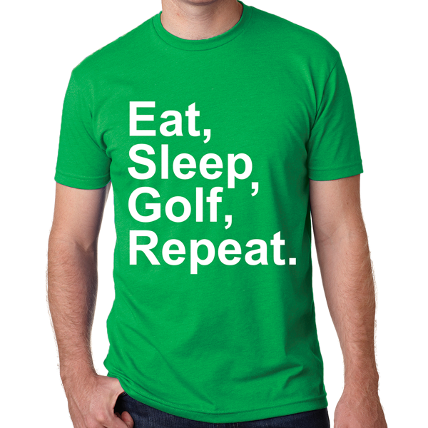 Eat, Sleep, Golf, Repeat