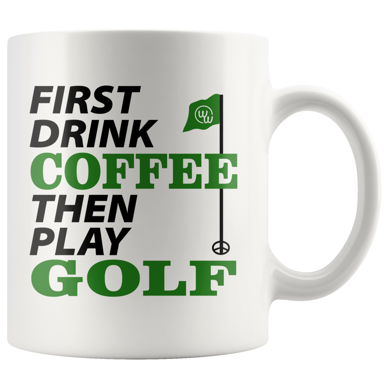 First Drink Coffee Then Play Golf Mug