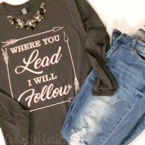 Where you lead I will follow tee