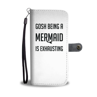 Gosh Being A Mermaid Is Exhausting Phone Wallet Case
