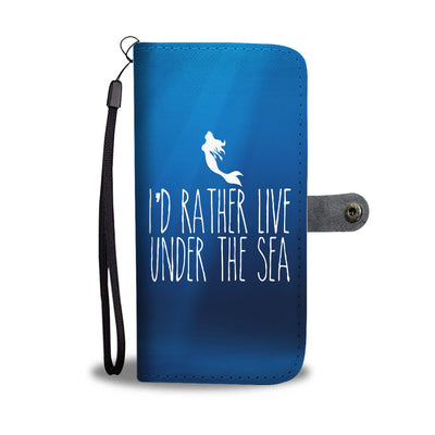 I'd Rather Live Under The Sea Phone Wallet Case