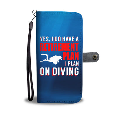 Yes I Do Have A Retirement Plan - I Plan On Diving Phone Wallet Case