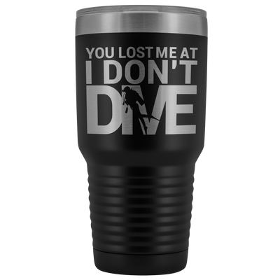 You Lost Me At I Don't Dive Tumbler