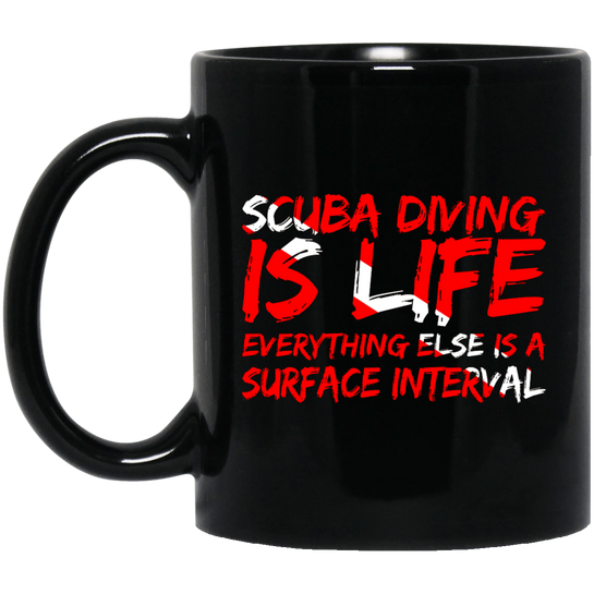 Scuba Diving Is Life Everything Else Is Surface Interval Mug