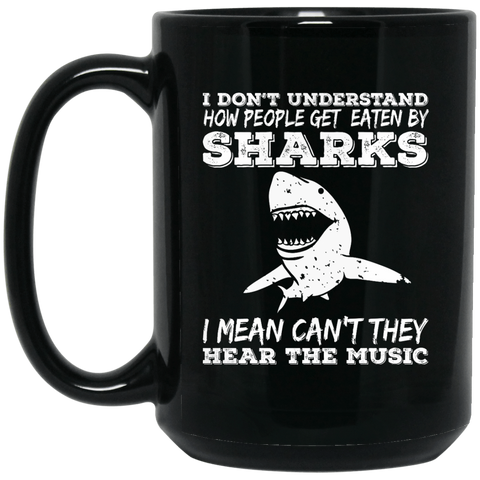 Image of I Don't Understand How People Get Eaten By Sharks I Mean Can't They Hear The Music Black Mug - scubadivingaddicts
