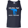 Having Fun Under Pressure Tank Tops