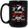 I'm A Diving Mom Just Like A Normal Mom Except Much Cooler Black Mug