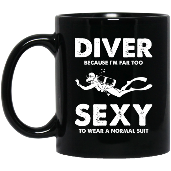 DIVER - Because I'm Far Too Sexy To Wear A Normal Suit - Black Mugs