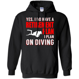 Yes, I Do Have A Retirement Plan, I Plan On Diving Hoodies - scubadivingaddicts