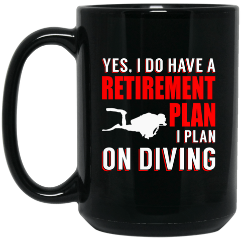 Yes, I Do Have A Retirement Plan, I Plan On Diving Black Mug - scubadivingaddicts