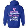 Some Girls Go Swimming Real Girls Go Scuba Diving - Hoodies
