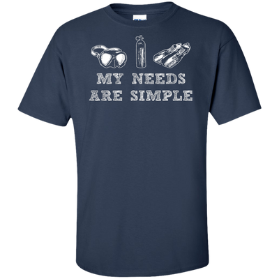 My Needs Are Simple - Scuba Men's Tees and V-Neck