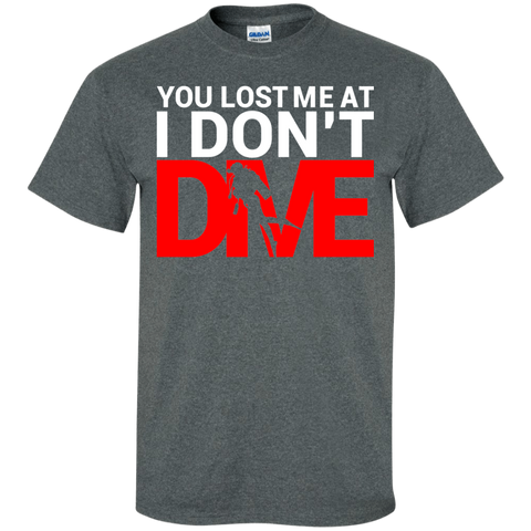 Image of You Lost Me At I Don't Dive Tees and Long Sleeves - scubadivingaddicts