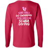 Some Girls Go Swimming Real Girls Go Scuba Diving Long Sleeves