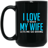 I Love It When My Wife Lets Me Go Diving Black Mug