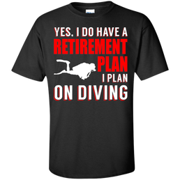 Yes, I Do Have A Retirement Plan, I Plan On Diving Tees - scubadivingaddicts