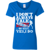 I Don't Always Talk About Scuba Diving Oh Wait Yes I Do - Ladies Tees and V-Neck