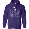 I'd Rather Live Under The Sea Hoodies