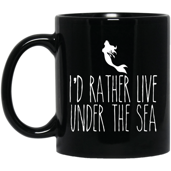 I'd Rather Live Under TheSea Black Mug