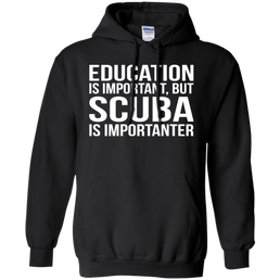 Education Is Important But Scuba Is Importanter - Hoodies