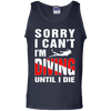 Sorry I Can't, I'm Scuba Diving Until I Die - Tank Tops