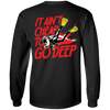It Ain't Cheap To Go Deep Long Sleeves