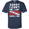 Sorry I Can't, I'm Scuba Diving Until I Die - Men's Tees and V-Neck