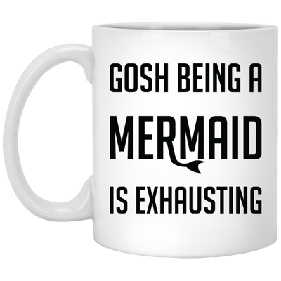 Gosh Being A Mermaid Is Exhausting White Mug