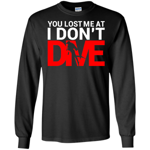 You Lost Me At I Don't Dive Tees and Long Sleeves - scubadivingaddicts