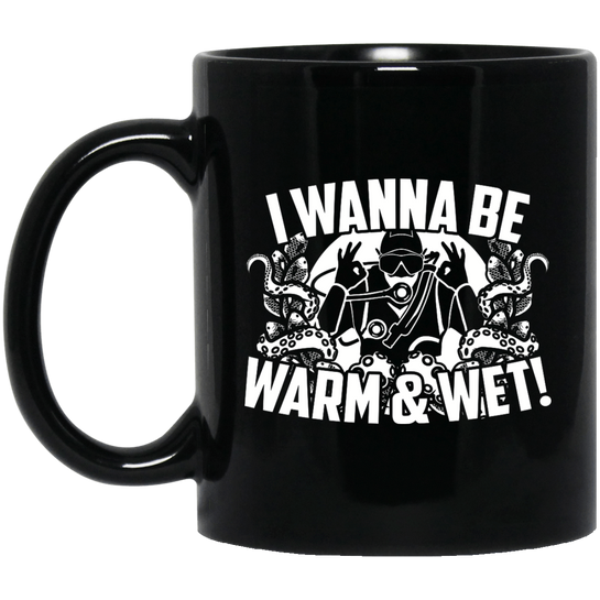 I Wanna Be Warm And Wet Black Mug