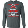 I'm A Diving Dad Just Like A Normal Dad Except Much Cooler Long Sleeves